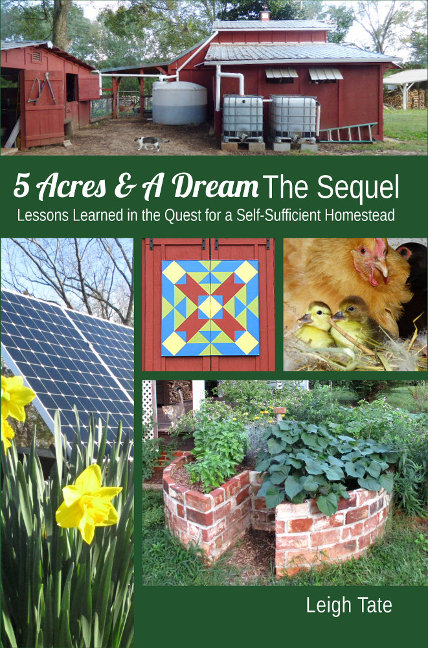 5 Acres & A Dream The Sequel: Lessons Learned in the Quest for a Self-Sufficient Homestead